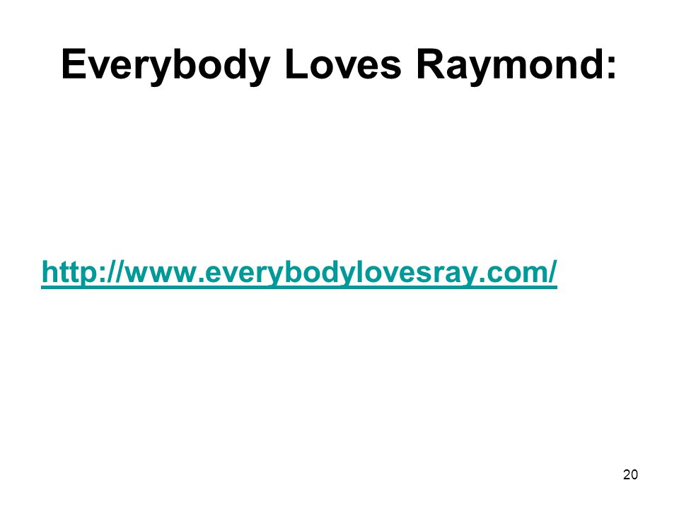 Everybody Loves Raymond: http://www.everybodylovesray.com/ 20