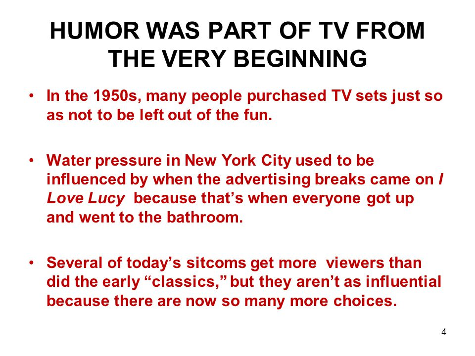HUMOR WAS PART OF TV FROM THE VERY BEGINNING In the 1950s, many people purchased TV sets just so as not to be left out of the fun.