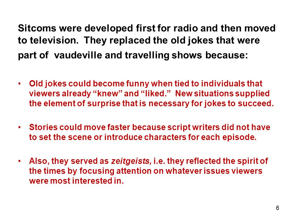 Sitcoms were developed first for radio and then moved to television.