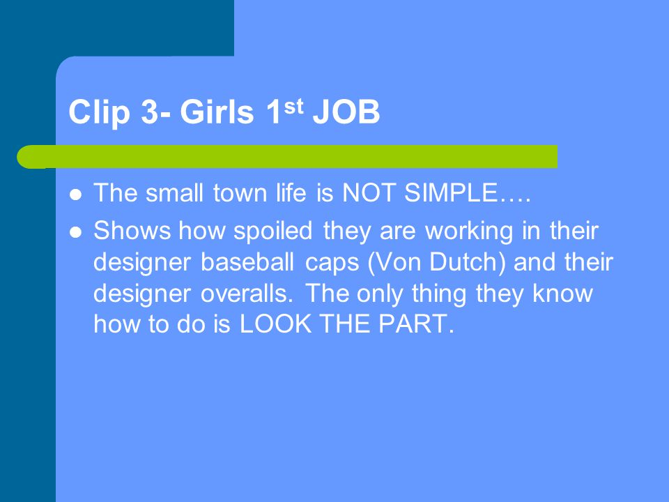 Clip 3- Girls 1 st JOB The small town life is NOT SIMPLE….