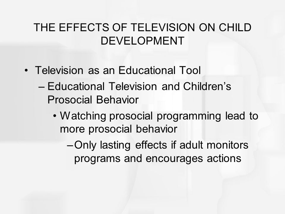 THE EFFECTS OF TELEVISION ON CHILD DEVELOPMENT Television as an Educational Tool –Educational Television and Childrens Prosocial Behavior Watching pro