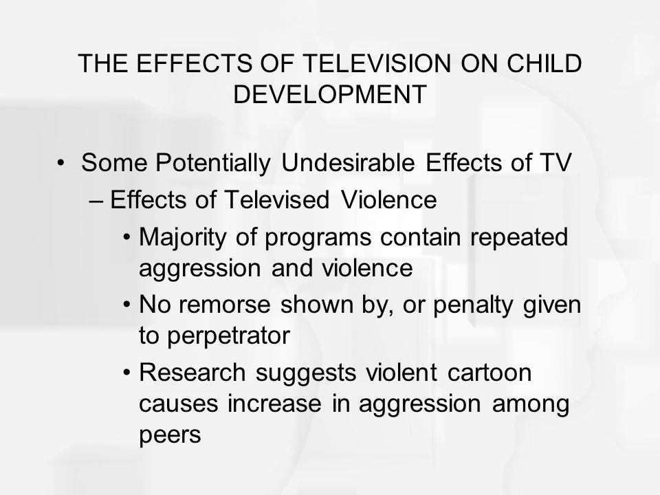 THE EFFECTS OF TELEVISION ON CHILD DEVELOPMENT –TV violence instigate aggression.