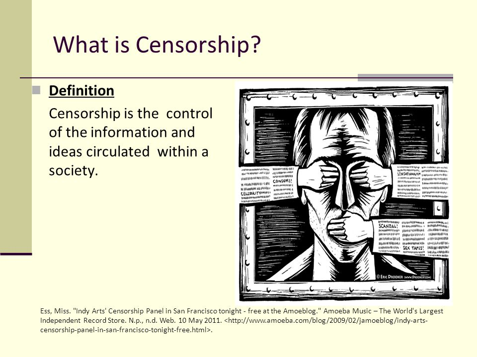 What is Censorship? Definition Censorship is the control of the information and ideas circulated within a society. Ess, Miss.