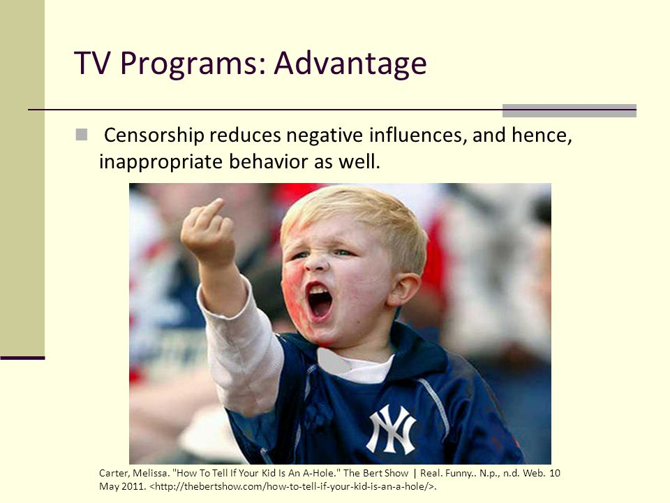 TV Programs: Advantage Censorship reduces negative influences, and hence, inappropriate behavior as well. Carter, Melissa.