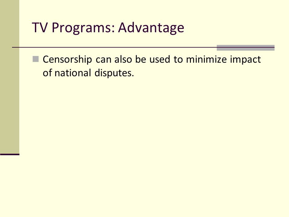TV Programs: Advantage Censorship can also be used to minimize impact of national disputes.