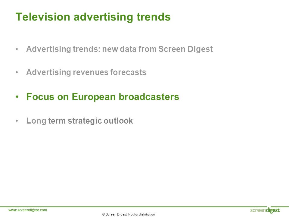 © Screen Digest. Not for distribution Television advertising trends Advertising trends: new data from Screen Digest Advertising revenues forecasts Foc