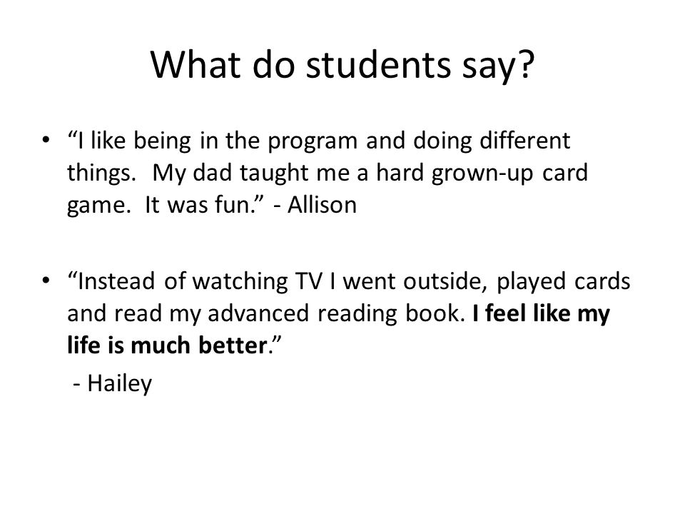 What do students say. I like being in the program and doing different things.