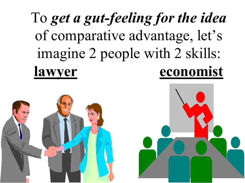 To get a gut-feeling for the idea of comparative advantage, lets imagine 2 people with 2 skills: lawyer economist