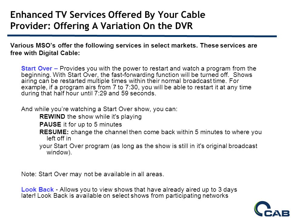 Enhanced TV Services Offered By Your Cable Provider: Offering A Variation On the DVR Various MSOs offer the following services in select markets.