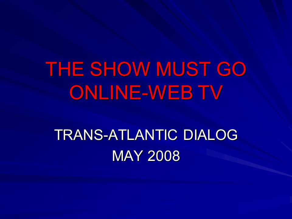 THE SHOW MUST GO ONLINE-WEB TV TRANS-ATLANTIC DIALOG MAY 2008