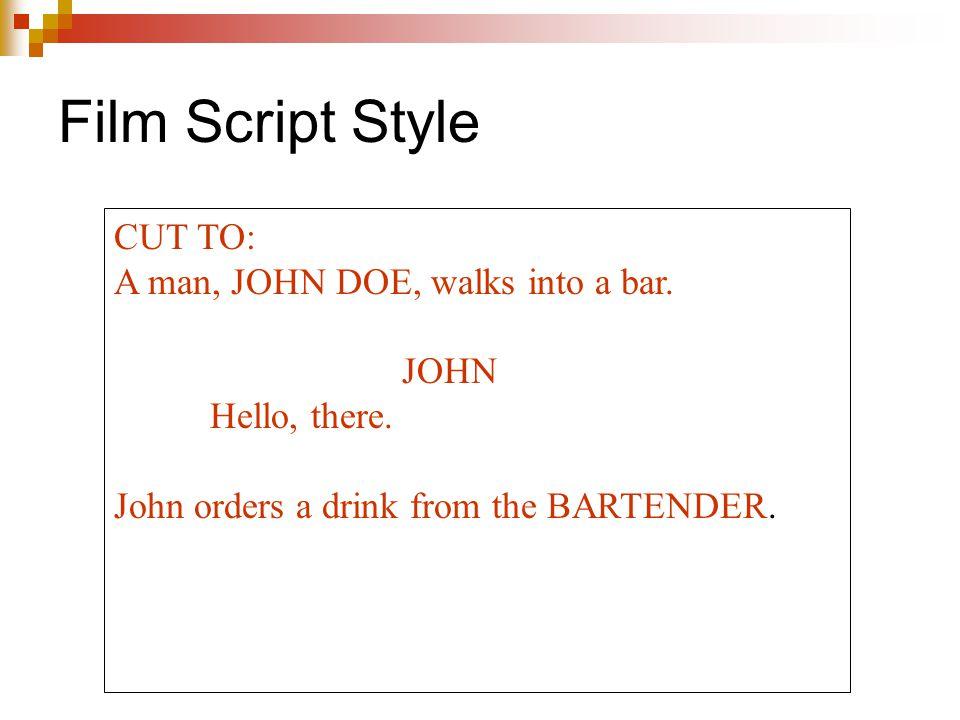 Film Script Style CUT TO: A man, JOHN DOE, walks into a bar.