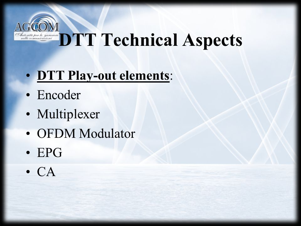 DTT Technical Aspects DTT Play-out elements: Encoder Multiplexer OFDM Modulator EPG CA