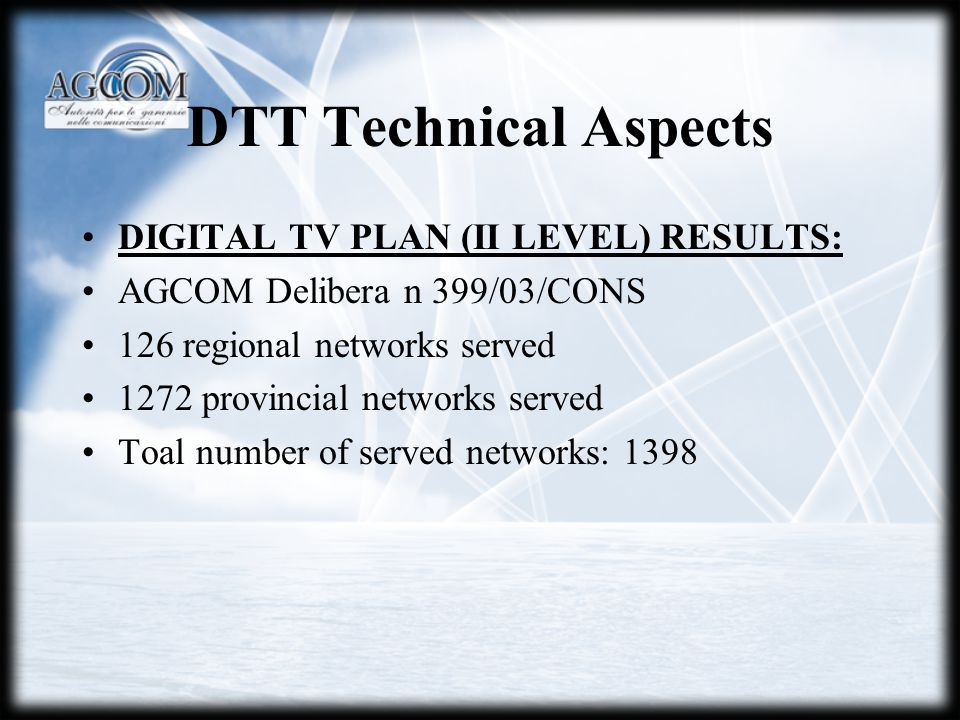 DTT Technical Aspects DIGITAL TV PLAN (II LEVEL) RESULTS: AGCOM Delibera n 399/03/CONS 126 regional networks served 1272 provincial networks served To