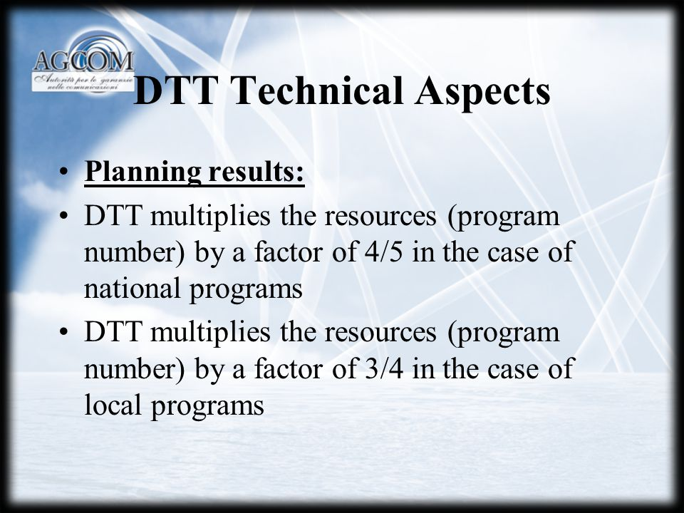 DTT Technical Aspects Planning results: DTT multiplies the resources (program number) by a factor of 4/5 in the case of national programs DTT multipli