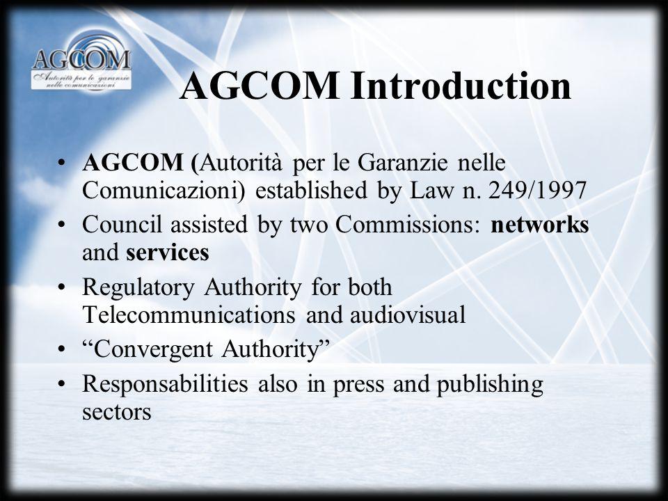 AGCOM Introduction AGCOM (Autorità per le Garanzie nelle Comunicazioni) established by Law n. 249/1997 Council assisted by two Commissions: networks a