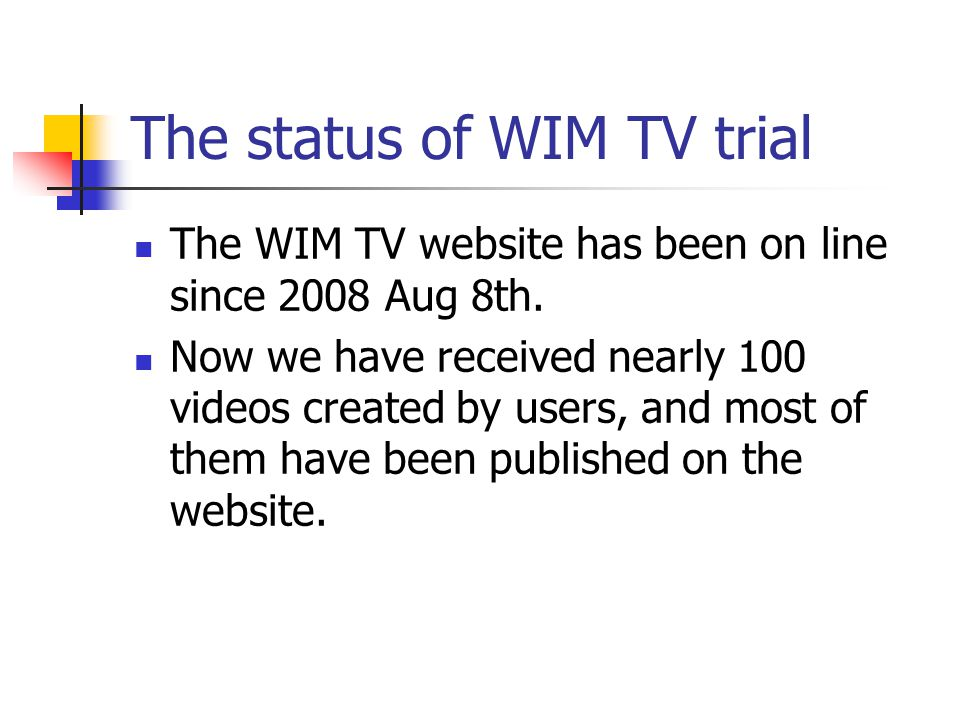 The status of WIM TV trial The WIM TV website has been on line since 2008 Aug 8th.