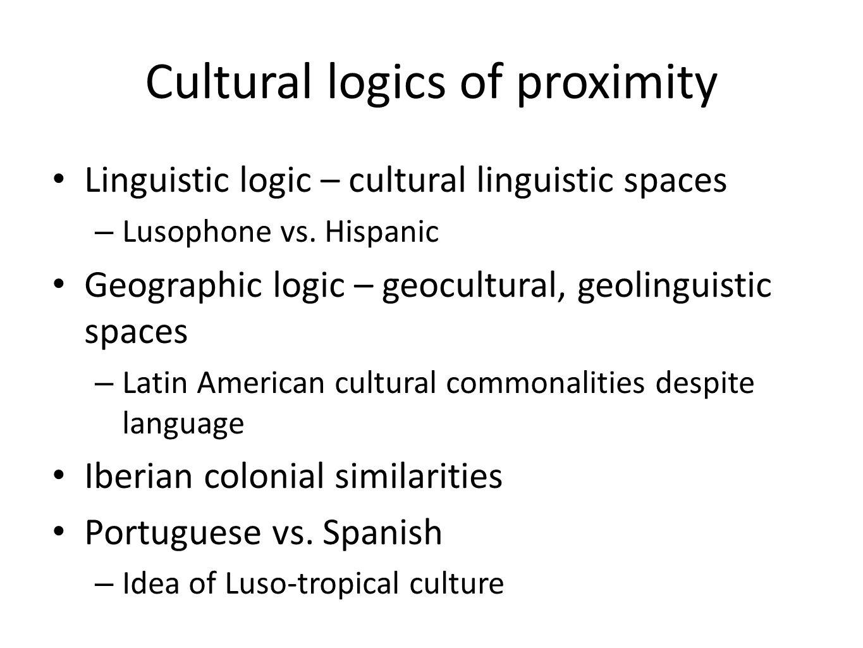 Cultural logics of proximity Linguistic logic – cultural linguistic spaces – Lusophone vs.