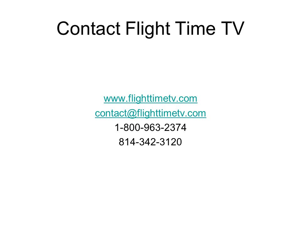 Contact Flight Time TV www.flighttimetv.com contact@flighttimetv.com 1-800-963-2374 814-342-3120