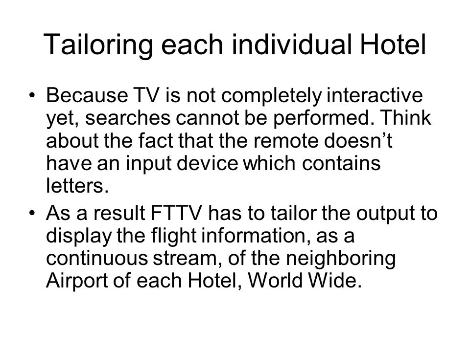 Tailoring each individual Hotel Because TV is not completely interactive yet, searches cannot be performed. Think about the fact that the remote doesn