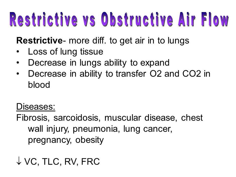 Restrictive- more diff. to get air in to lungs Loss of lung tissue Decrease in lungs ability to expand Decrease in ability to transfer O2 and CO2 in b