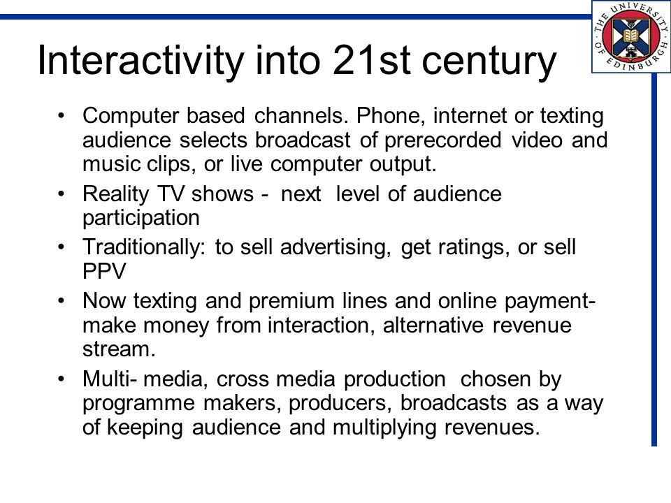 Interactivity into 21st century Computer based channels.