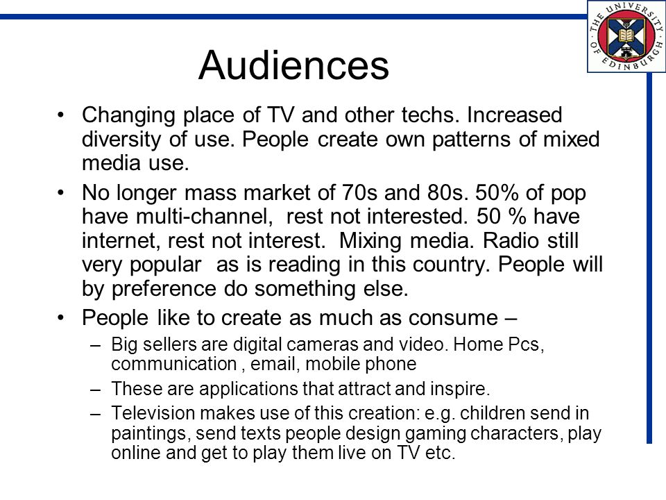 Audiences Changing place of TV and other techs. Increased diversity of use.