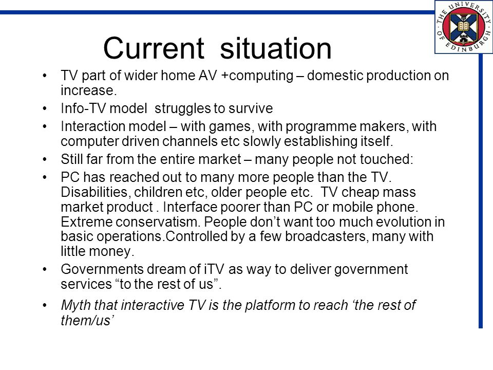Current situation TV part of wider home AV +computing – domestic production on increase.