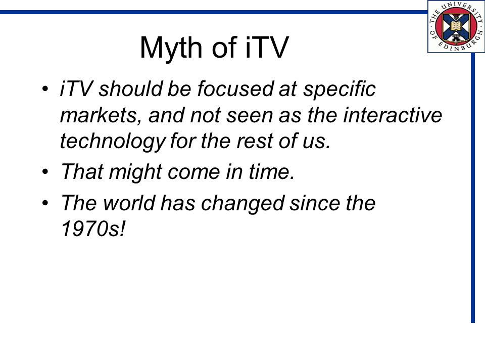 Myth of iTV iTV should be focused at specific markets, and not seen as the interactive technology for the rest of us.