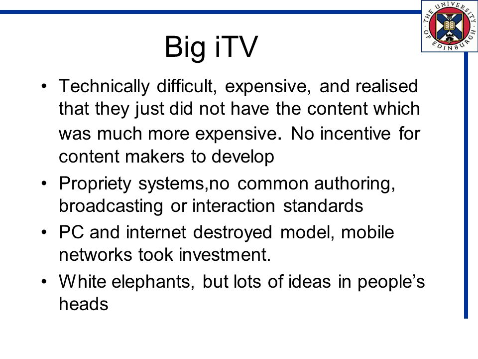 Big iTV Technically difficult, expensive, and realised that they just did not have the content which was much more expensive.