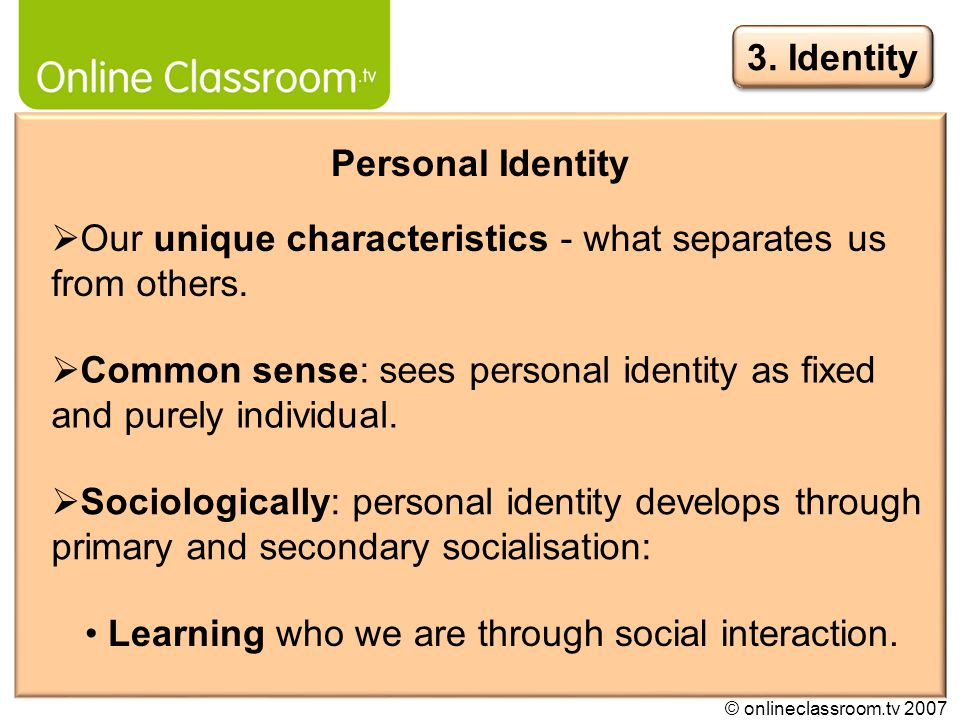 © onlineclassroom.tv 2007 I know who I am by understanding how others see me.