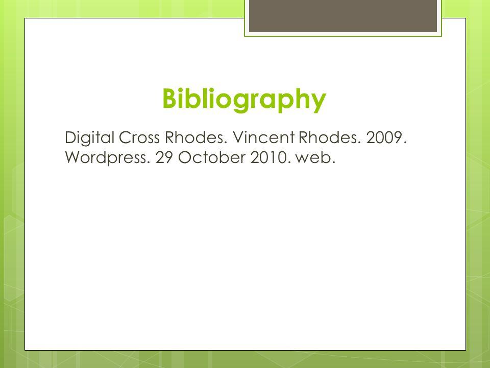 Bibliography Digital Cross Rhodes. Vincent Rhodes. 2009. Wordpress. 29 October 2010. web.