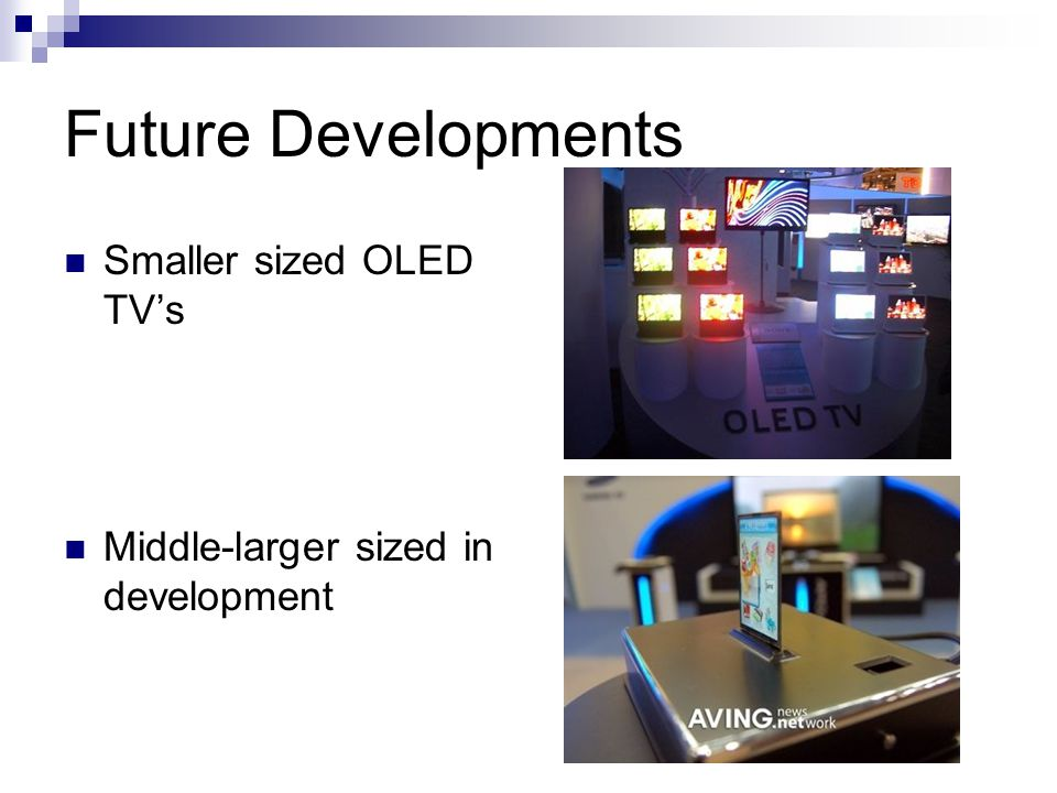 Future Developments Smaller sized OLED TVs Middle-larger sized in development