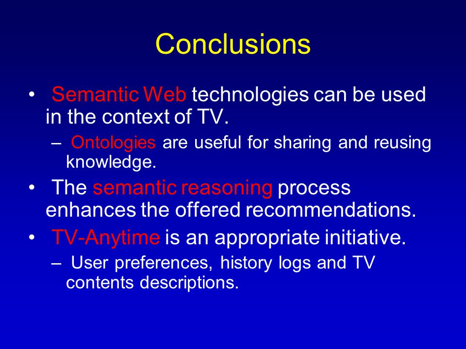 Conclusions Semantic Web technologies can be used in the context of TV.