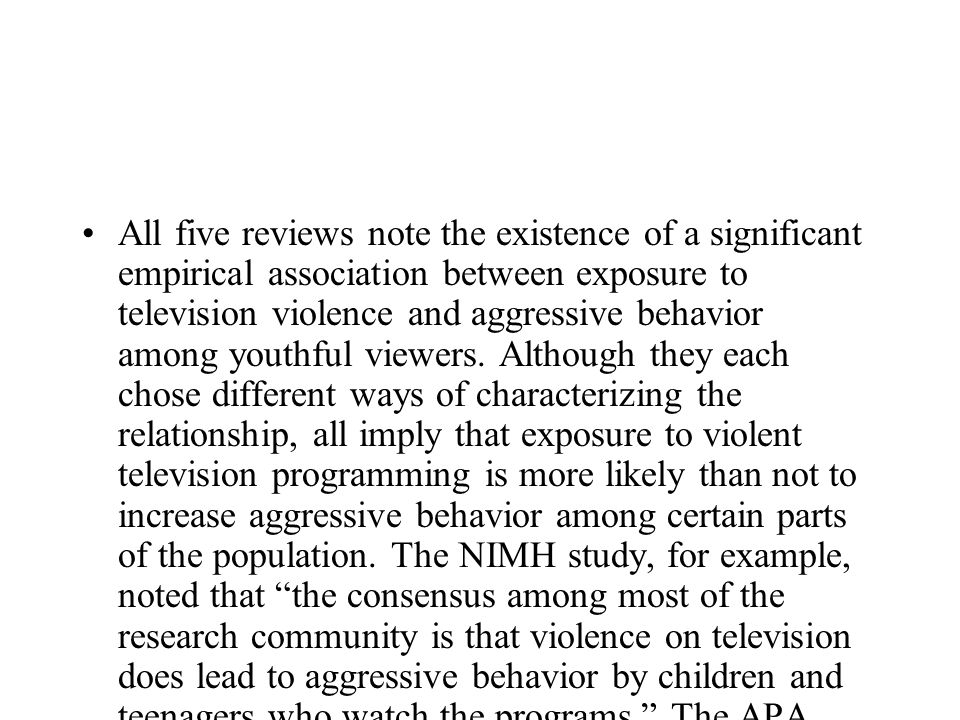 All five reviews note the existence of a significant empirical association between exposure to television violence and aggressive behavior among youth