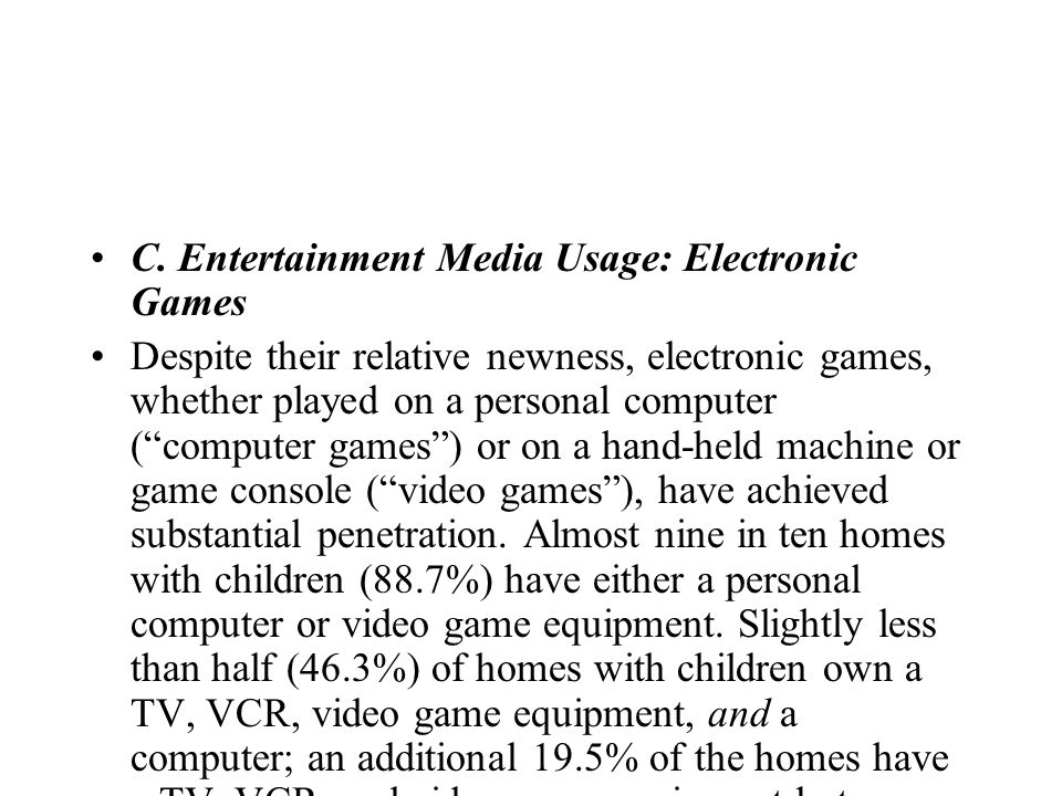 C. Entertainment Media Usage: Electronic Games Despite their relative newness, electronic games, whether played on a personal computer (computer games