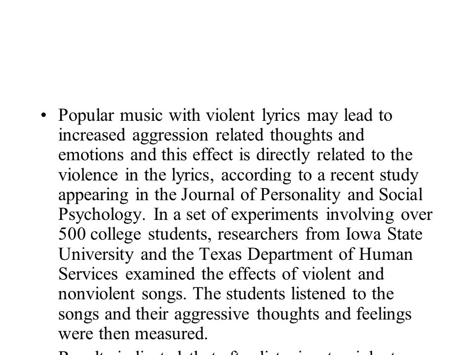 Popular music with violent lyrics may lead to increased aggression related thoughts and emotions and this effect is directly related to the violence i