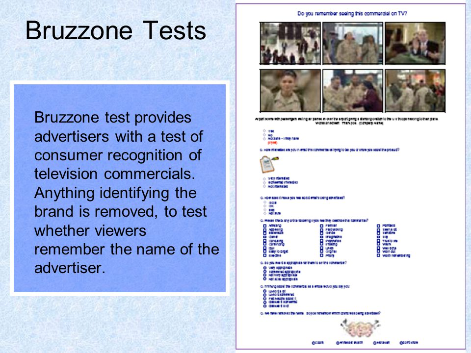 24 Bruzzone Tests Bruzzone test provides advertisers with a test of consumer recognition of television commercials. Anything identifying the brand is