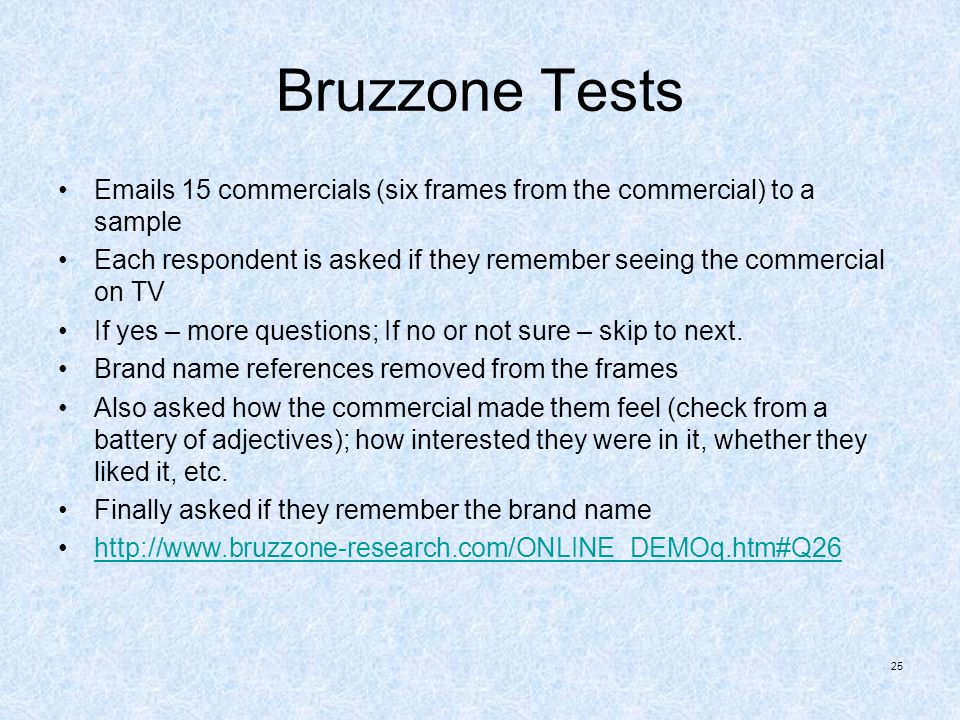 Bruzzone Tests Emails 15 commercials (six frames from the commercial) to a sample Each respondent is asked if they remember seeing the commercial on T