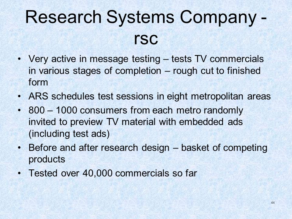 Research Systems Company - rsc Very active in message testing – tests TV commercials in various stages of completion – rough cut to finished form ARS