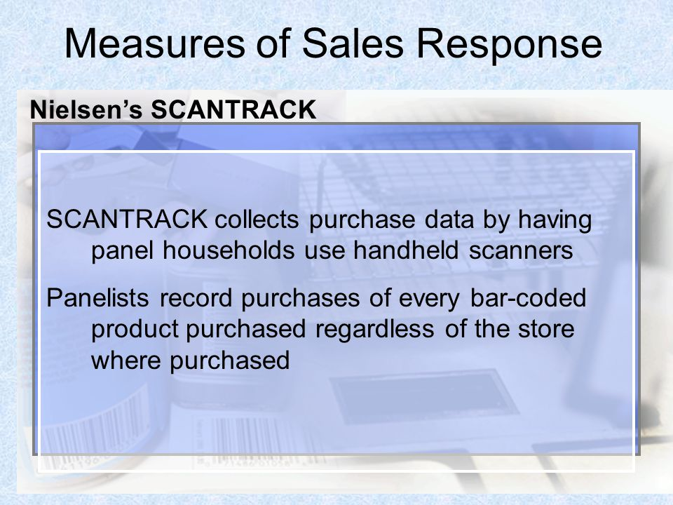 51 Measures of Sales Response SCANTRACK collects purchase data by having panel households use handheld scanners Panelists record purchases of every ba