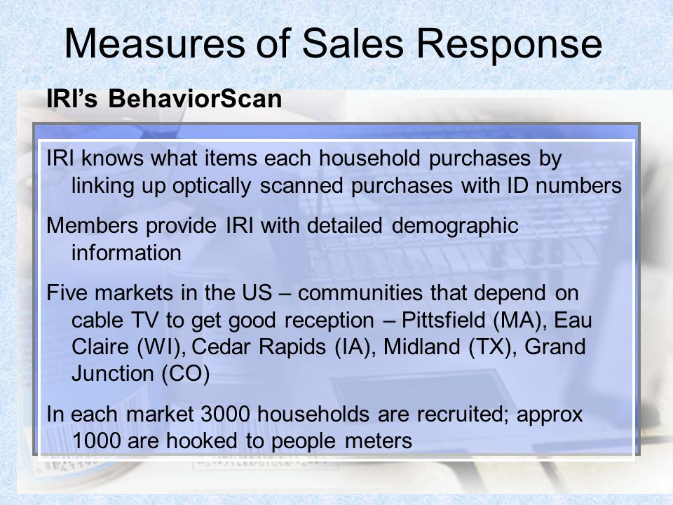 53 Measures of Sales Response IRI knows what items each household purchases by linking up optically scanned purchases with ID numbers Members provide
