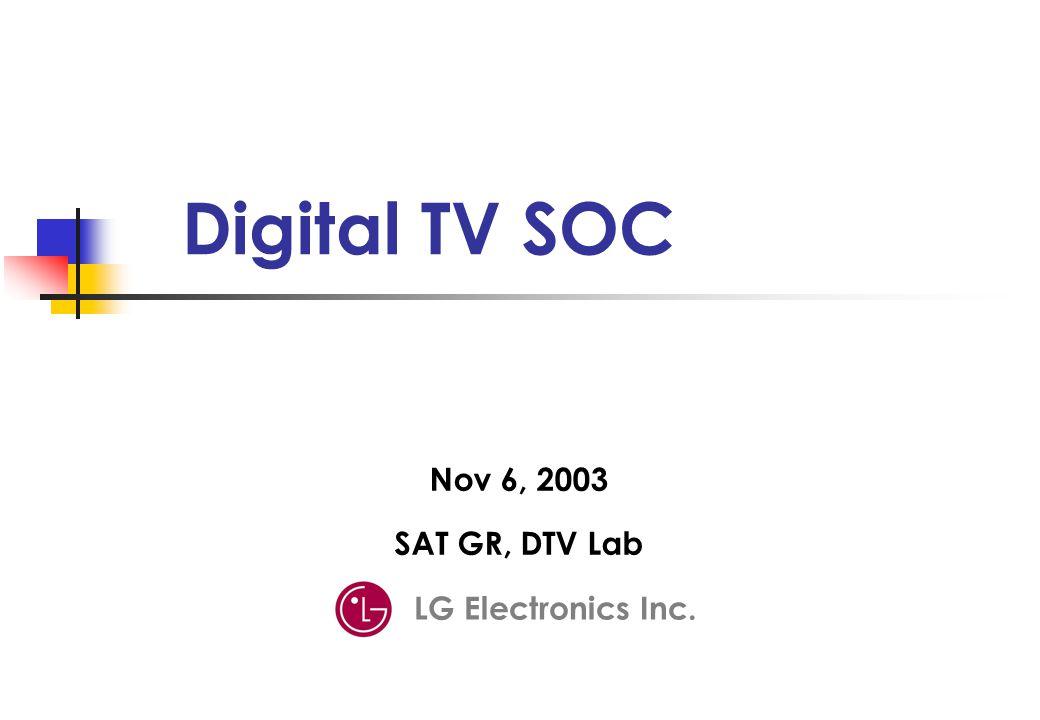 Digital TV SOC LG Electronics Inc. Nov 6, 2003 SAT GR, DTV Lab