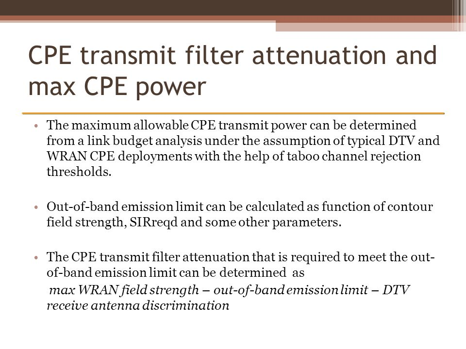 CPE transmit filter attenuation and max CPE power The maximum allowable CPE transmit power can be determined from a link budget analysis under the ass
