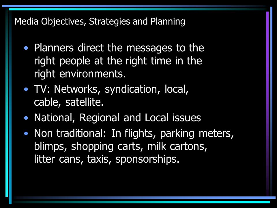 Media Objectives, Strategies and Planning Continuity/Continuous Schedule Advertising runs steadily and varies little.