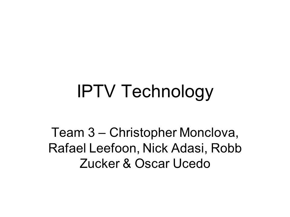 IPTV Technology Team 3 – Christopher Monclova, Rafael Leefoon, Nick Adasi, Robb Zucker & Oscar Ucedo