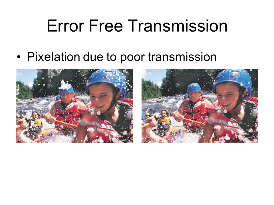 Error Free Transmission Pixelation due to poor transmission