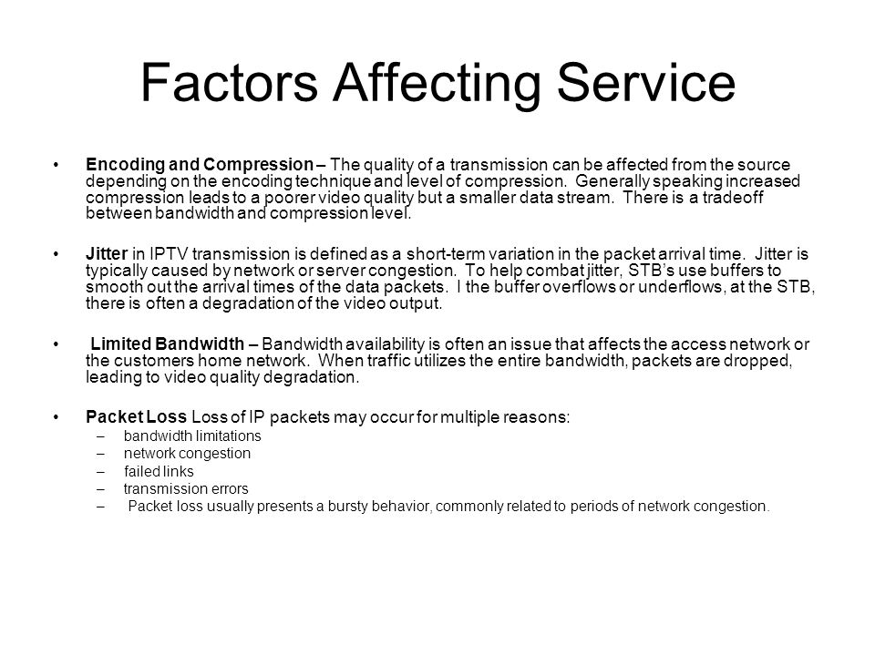 Factors Affecting Service Encoding and Compression – The quality of a transmission can be affected from the source depending on the encoding technique and level of compression.