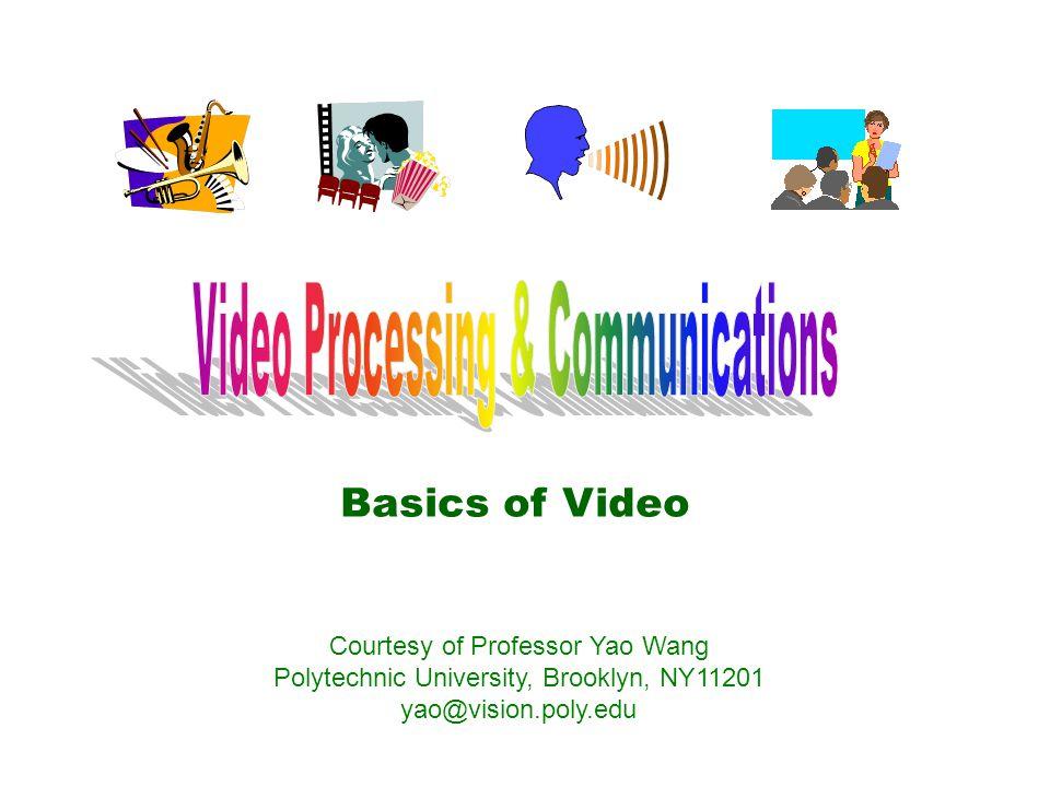 Basics of Video Courtesy of Professor Yao Wang Polytechnic University, Brooklyn, NY11201 yao@vision.poly.edu
