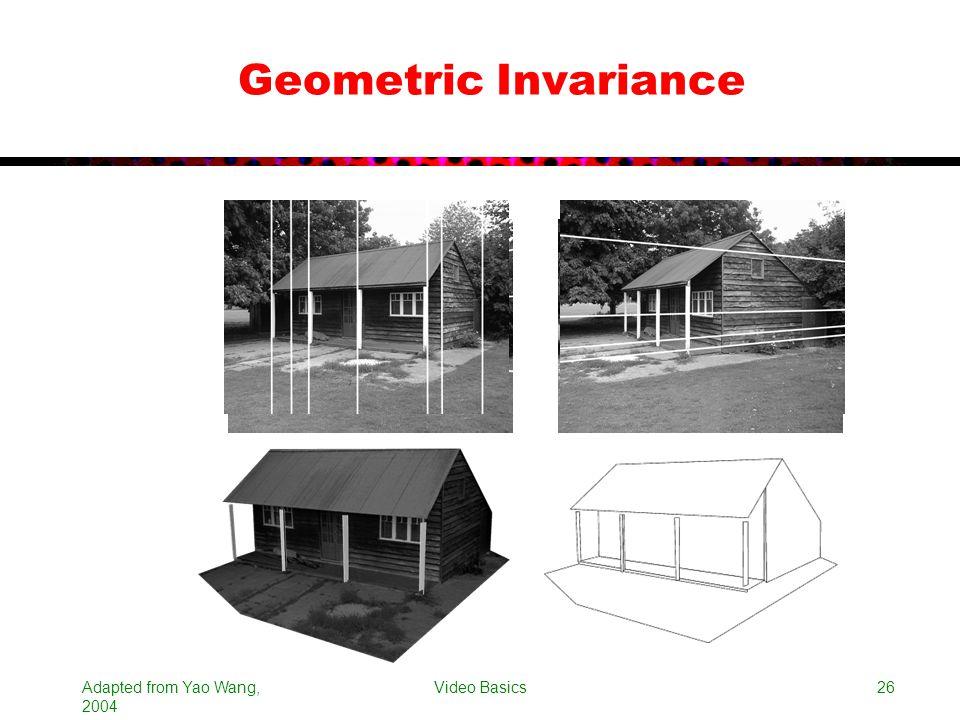 Adapted from Yao Wang, 2004 Video Basics26 Geometric Invariance