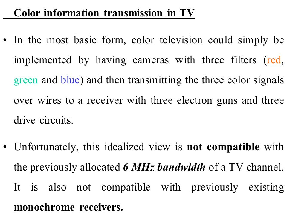 Color information transmission in TV In the most basic form, color television could simply be implemented by having cameras with three filters (red, g